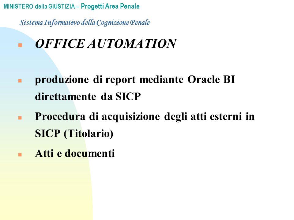 MINISTERO della GIUSTIZIA – Progetti Area Penale n OFFICE AUTOMATION n produzione di report mediante Oracle BI direttamente da SICP n Procedura di acquisizione degli atti esterni in SICP (Titolario) n Atti e documenti Sistema Informativo della Cognizione Penale