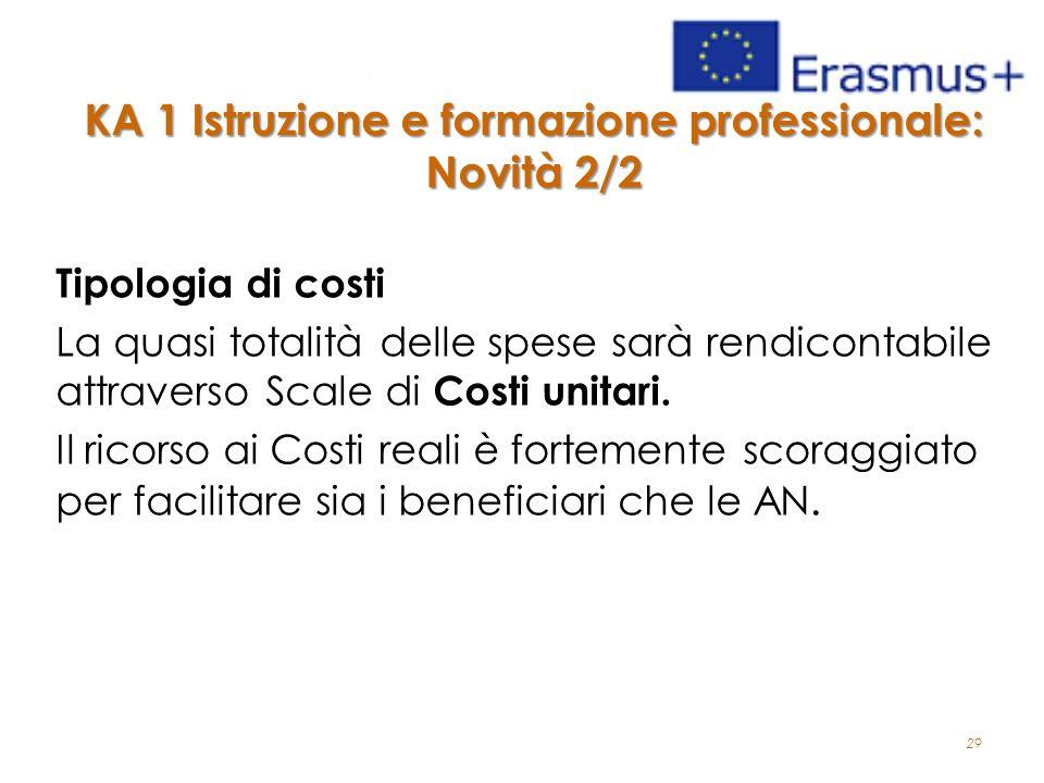 29 KA 1 Istruzione e formazione professionale: Novità 2/2 Tipologia di costi La quasi totalità delle spese sarà rendicontabile attraverso Scale di Costi unitari.