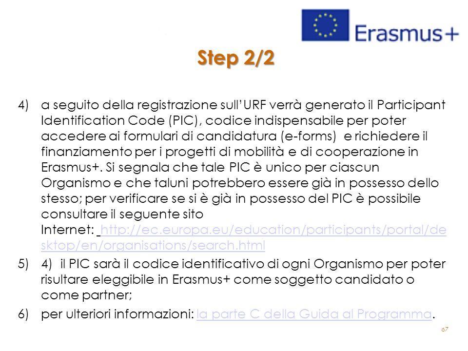 Step 2/2 4)a seguito della registrazione sull'URF verrà generato il Participant Identification Code (PIC), codice indispensabile per poter accedere ai formulari di candidatura (e-forms) e richiedere il finanziamento per i progetti di mobilità e di cooperazione in Erasmus+.