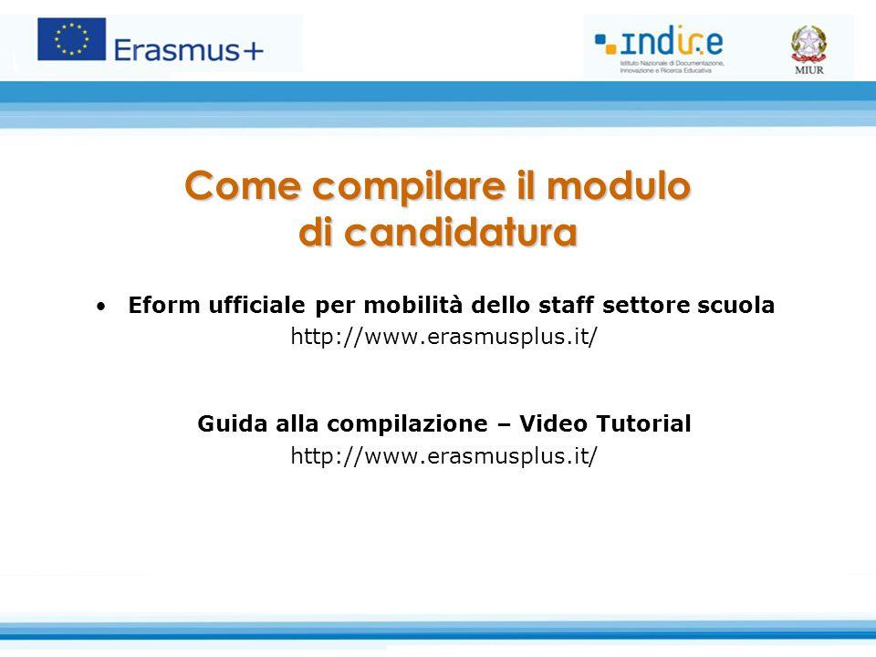 Eform ufficiale per mobilità dello staff settore scuola http://www.erasmusplus.it/ Guida alla compilazione – Video Tutorial http://www.erasmusplus.it/ Come compilare il modulo di candidatura