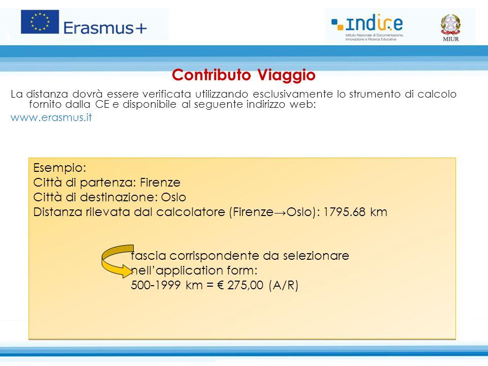 Contributo Viaggio La distanza dovrà essere verificata utilizzando esclusivamente lo strumento di calcolo fornito dalla CE e disponibile al seguente indirizzo web: www.erasmus.it