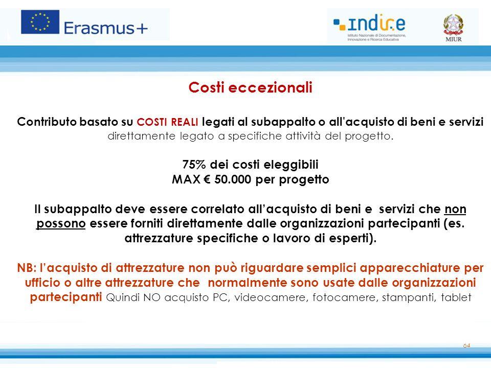 64 Costi eccezionali Contributo basato su COSTI REALI legati al subappalto o all acquisto di beni e servizi direttamente legato a specifiche attività del progetto.