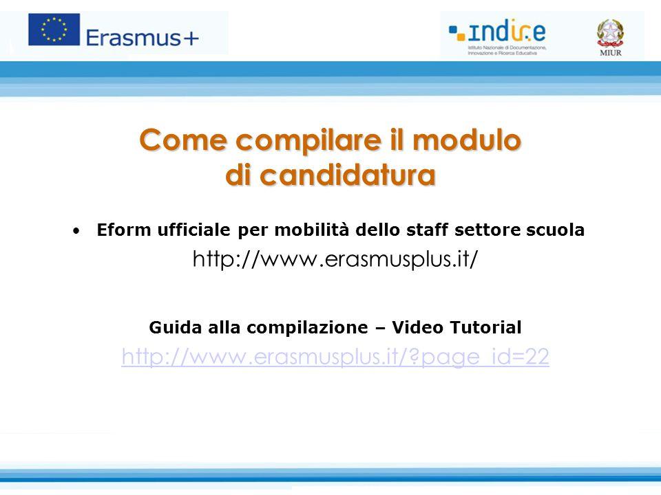 Eform ufficiale per mobilità dello staff settore scuola http://www.erasmusplus.it/ Guida alla compilazione – Video Tutorial http://www.erasmusplus.it/?page_id=22 Come compilare il modulo di candidatura