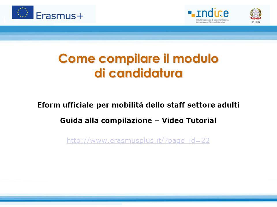 Eform ufficiale per mobilità dello staff settore adulti Guida alla compilazione – Video Tutorial http://www.erasmusplus.it/?page_id=22 Come compilare il modulo di candidatura