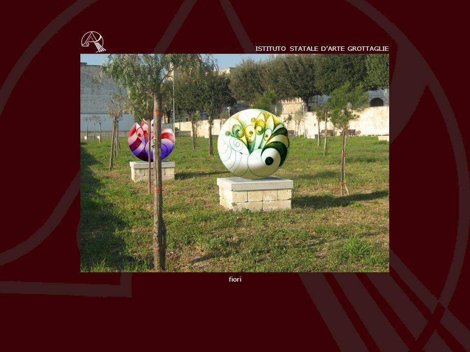 ISTITUTO STATALE D'ARTE GROTTAGLIE fiori