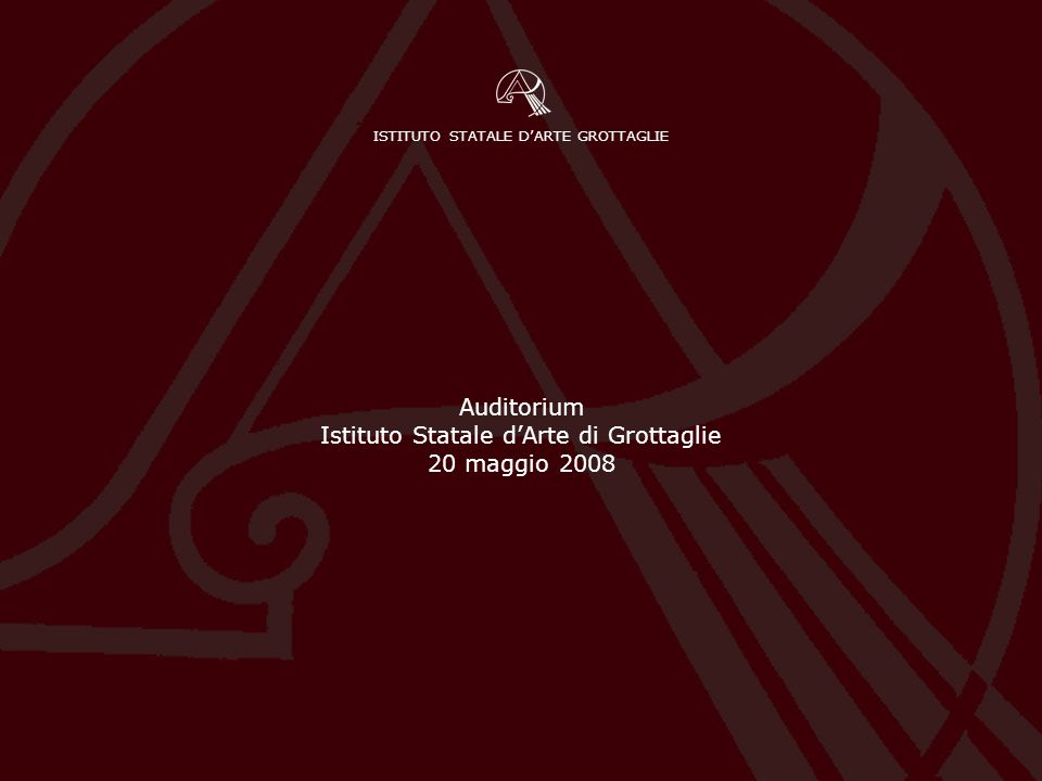 ISTITUTO STATALE D'ARTE GROTTAGLIE Auditorium Istituto Statale d'Arte di Grottaglie 20 maggio 2008