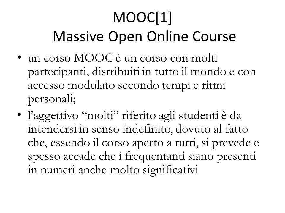 MOOC[1] Massive Open Online Course un corso MOOC è un corso con molti partecipanti, distribuiti in tutto il mondo e con accesso modulato secondo tempi