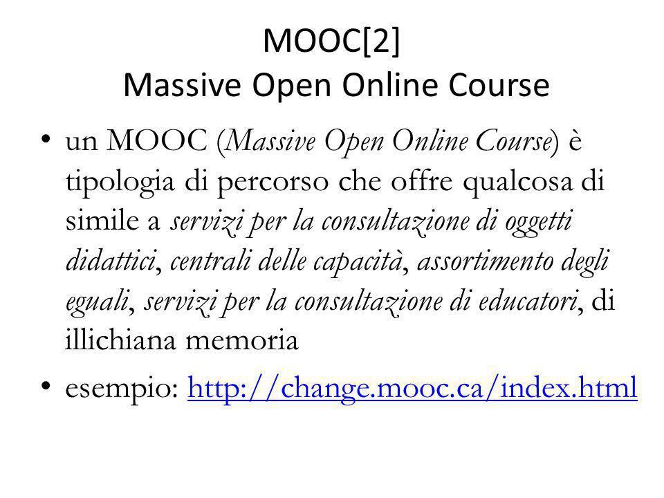 MOOC[2] Massive Open Online Course un MOOC (Massive Open Online Course) è tipologia di percorso che offre qualcosa di simile a servizi per la consulta