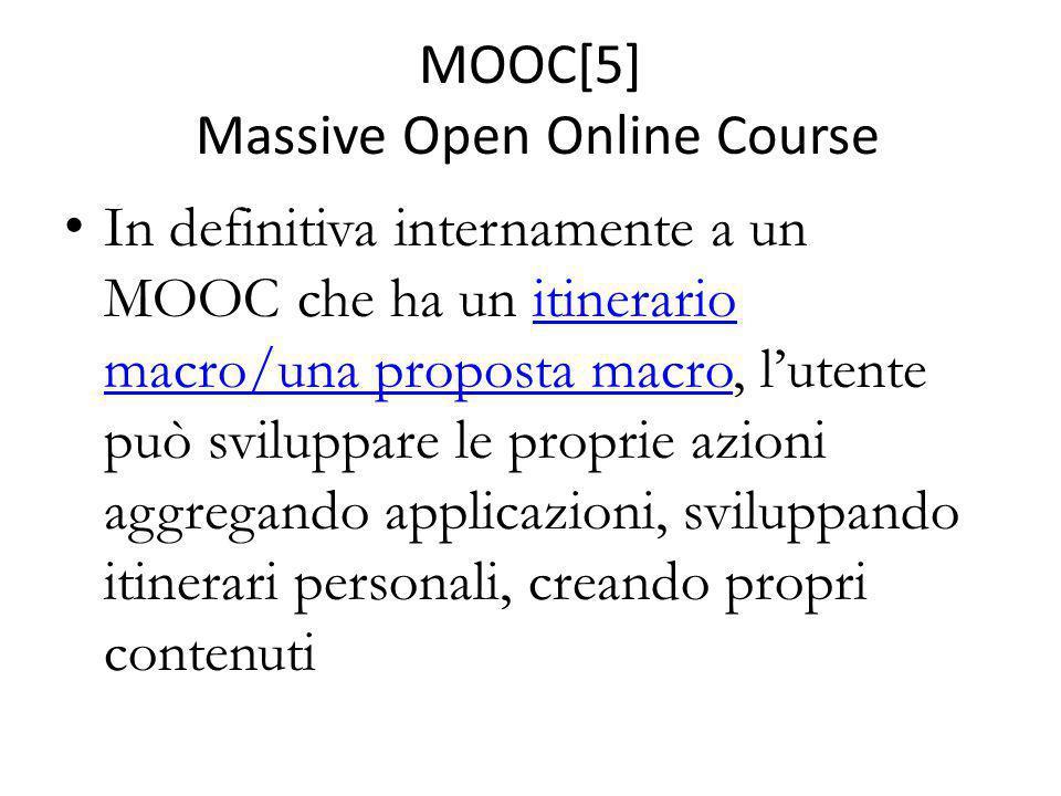 MOOC[5] Massive Open Online Course In definitiva internamente a un MOOC che ha un itinerario macro/una proposta macro, l'utente può sviluppare le prop