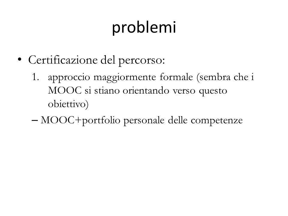 problemi Certificazione del percorso: 1.approccio maggiormente formale (sembra che i MOOC si stiano orientando verso questo obiettivo) – MOOC+portfoli