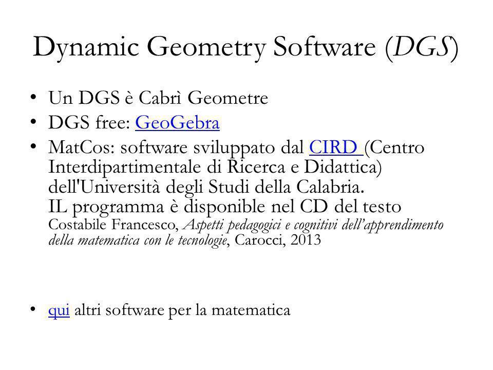 Un DGS è Cabrì Geometre DGS free: GeoGebraGeoGebra MatCos: software sviluppato dal CIRD (Centro Interdipartimentale di Ricerca e Didattica) dell'Unive