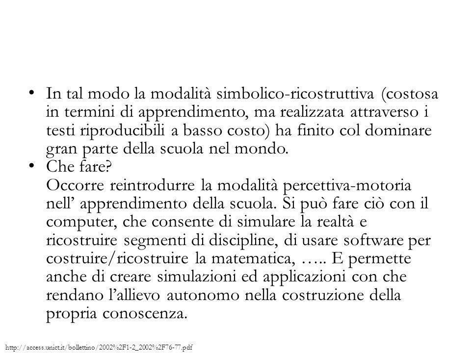 In tal modo la modalità simbolico-ricostruttiva (costosa in termini di apprendimento, ma realizzata attraverso i testi riproducibili a basso costo) ha
