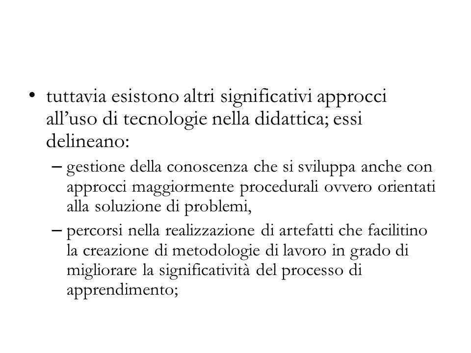 tuttavia esistono altri significativi approcci all'uso di tecnologie nella didattica; essi delineano: – gestione della conoscenza che si sviluppa anch