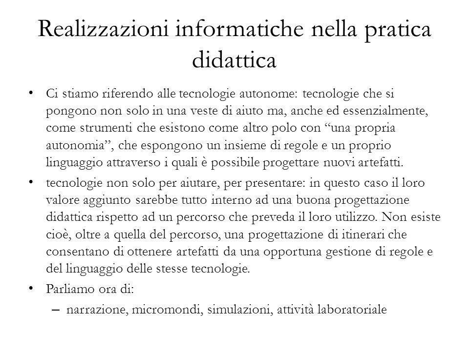 Realizzazioni informatiche nella pratica didattica Ci stiamo riferendo alle tecnologie autonome: tecnologie che si pongono non solo in una veste di ai