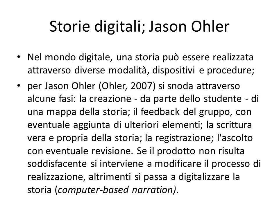 Storie digitali; Jason Ohler Nel mondo digitale, una storia può essere realizzata attraverso diverse modalità, dispositivi e procedure; per Jason Ohle