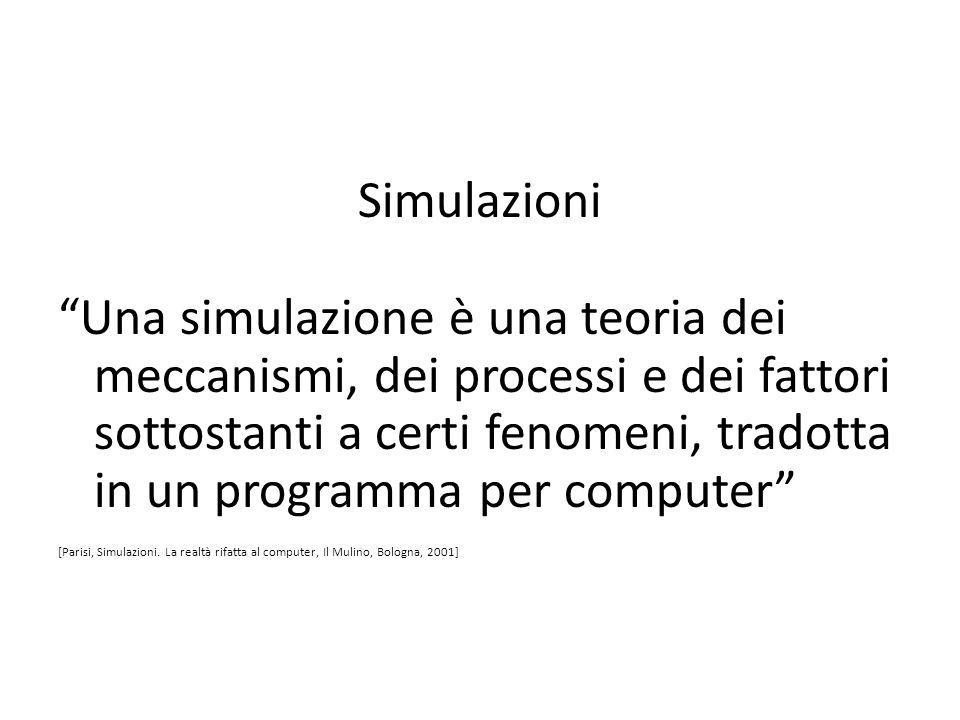 """Simulazioni """"Una simulazione è una teoria dei meccanismi, dei processi e dei fattori sottostanti a certi fenomeni, tradotta in un programma per comput"""