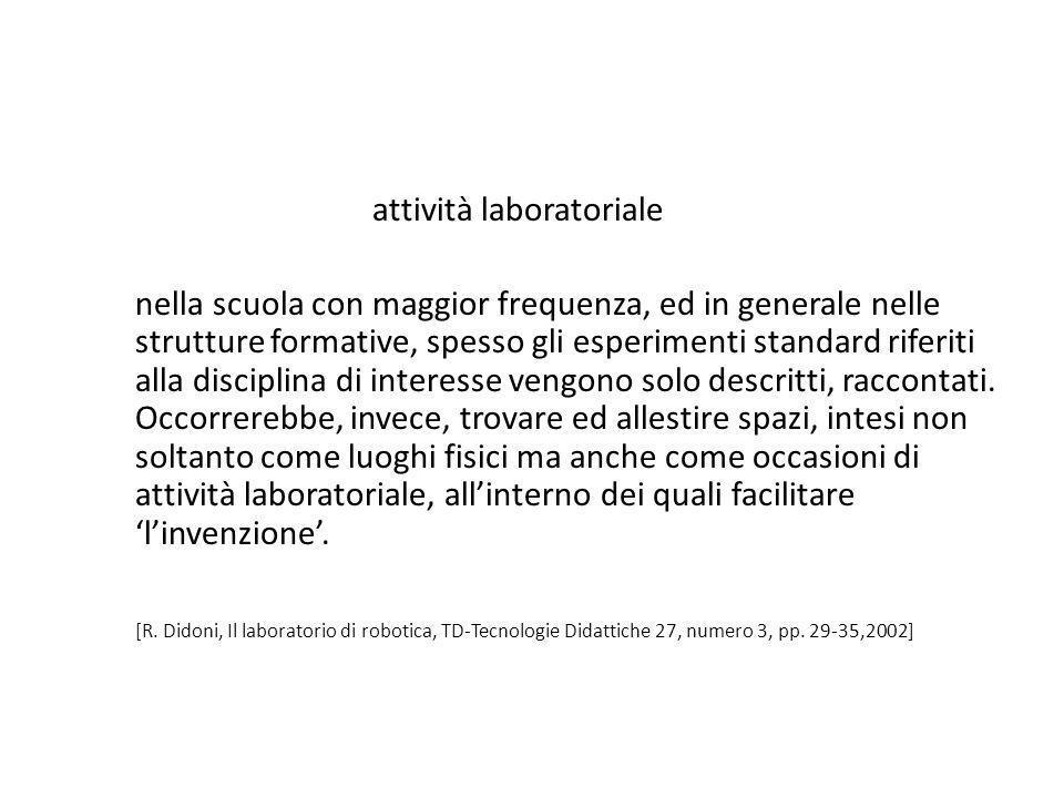 attività laboratoriale nella scuola con maggior frequenza, ed in generale nelle strutture formative, spesso gli esperimenti standard riferiti alla dis