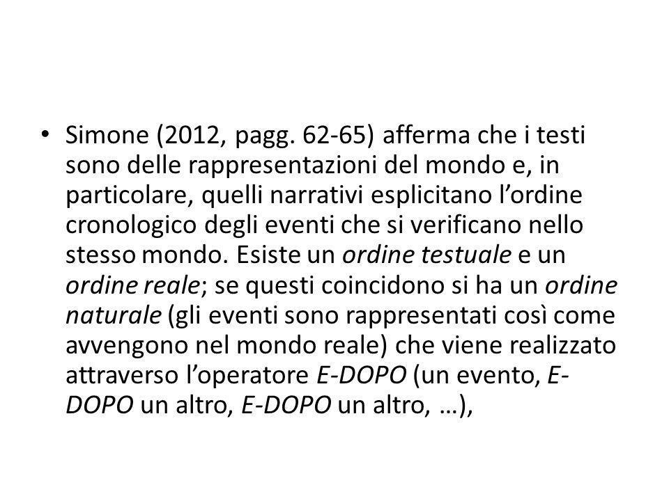 Simone (2012, pagg. 62-65) afferma che i testi sono delle rappresentazioni del mondo e, in particolare, quelli narrativi esplicitano l'ordine cronolog