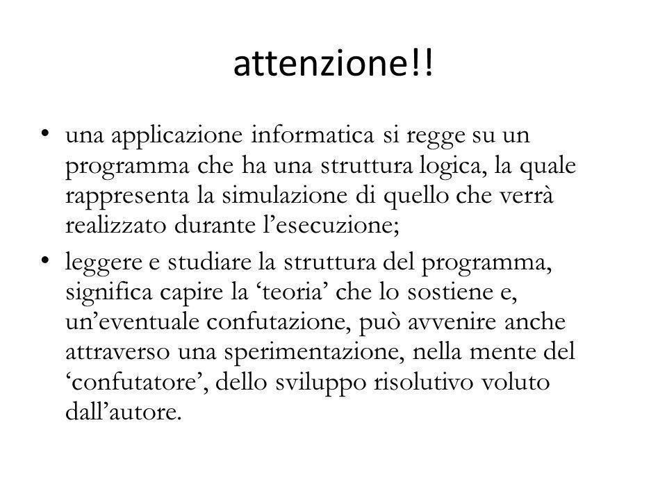 attenzione!! una applicazione informatica si regge su un programma che ha una struttura logica, la quale rappresenta la simulazione di quello che verr