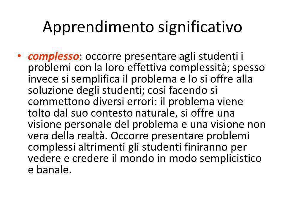 complesso: occorre presentare agli studenti i problemi con la loro effettiva complessità; spesso invece si semplifica il problema e lo si offre alla s