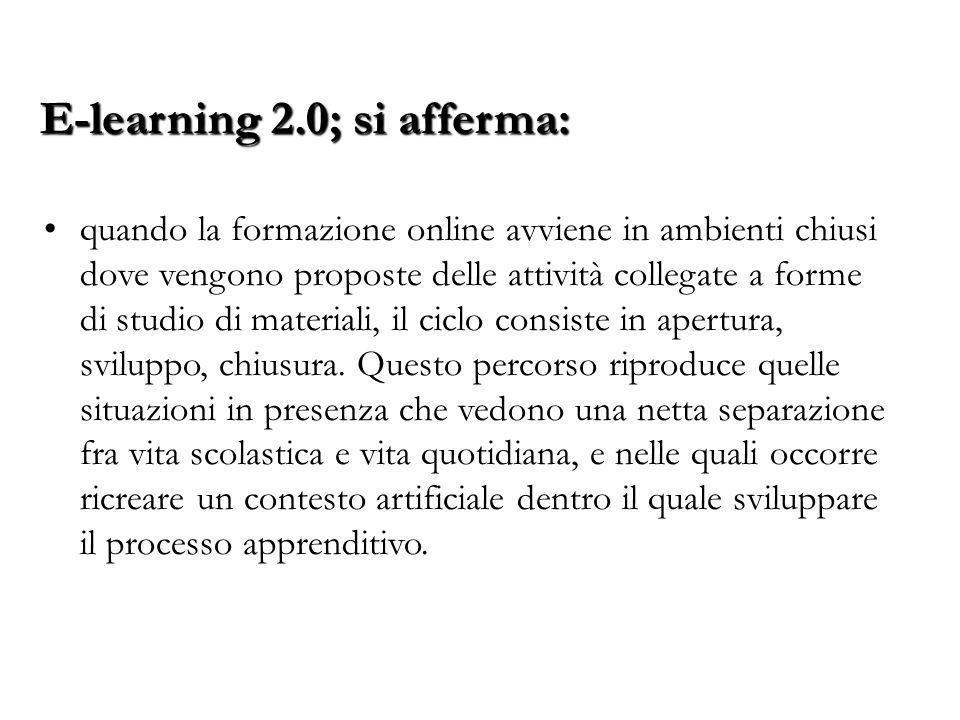 E-learning 2.0; si afferma: quando la formazione online avviene in ambienti chiusi dove vengono proposte delle attività collegate a forme di studio di