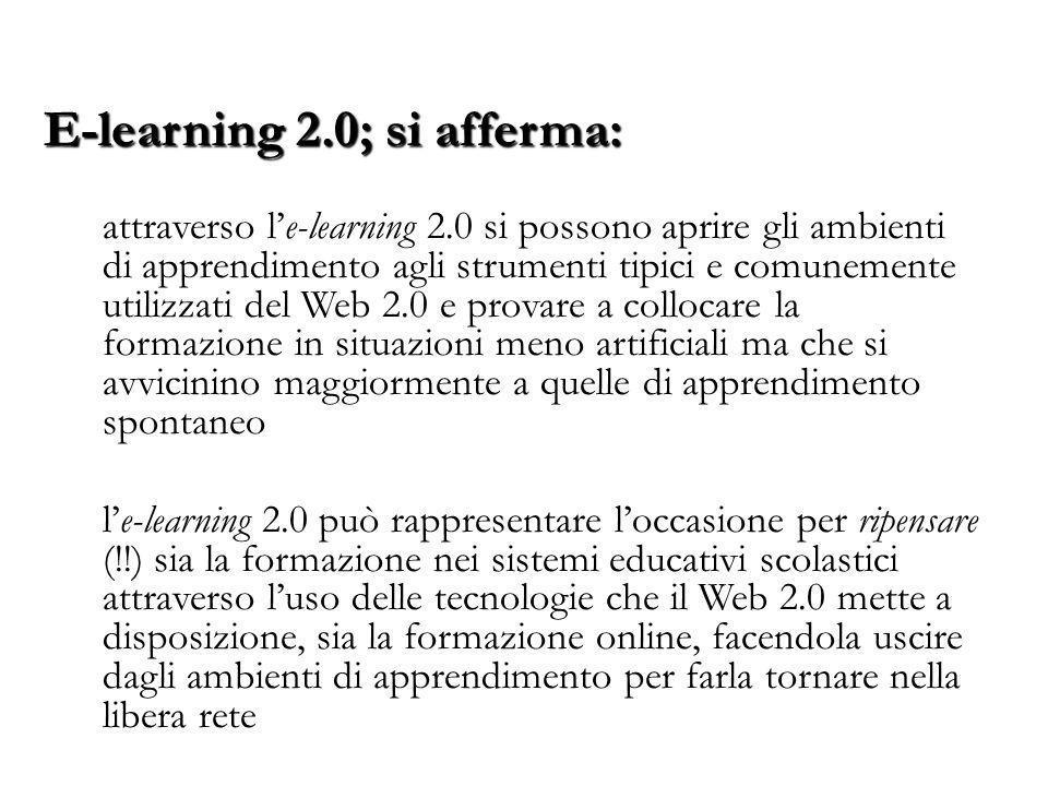 attraverso l'e-learning 2.0 si possono aprire gli ambienti di apprendimento agli strumenti tipici e comunemente utilizzati del Web 2.0 e provare a col