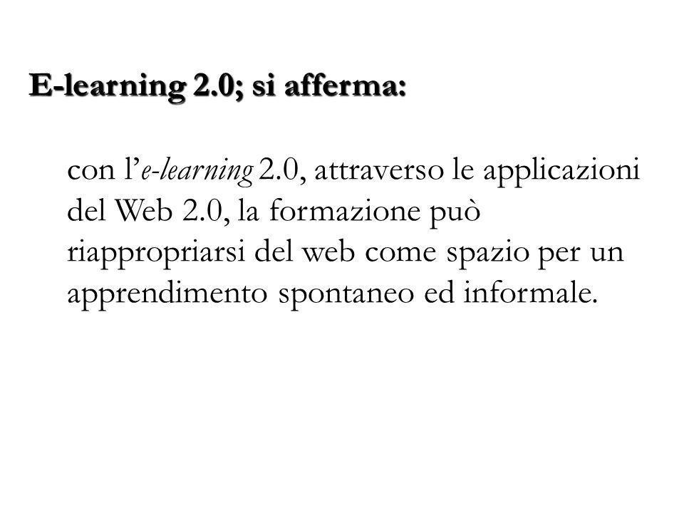 con l'e-learning 2.0, attraverso le applicazioni del Web 2.0, la formazione può riappropriarsi del web come spazio per un apprendimento spontaneo ed i