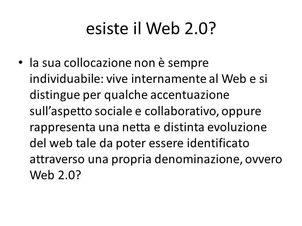 esiste il Web 2.0? la sua collocazione non è sempre individuabile: vive internamente al Web e si distingue per qualche accentuazione sull'aspetto soci