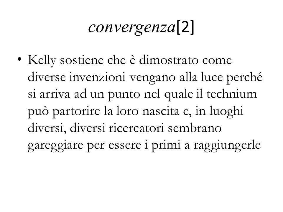 convergenza [2] Kelly sostiene che è dimostrato come diverse invenzioni vengano alla luce perché si arriva ad un punto nel quale il technium può parto