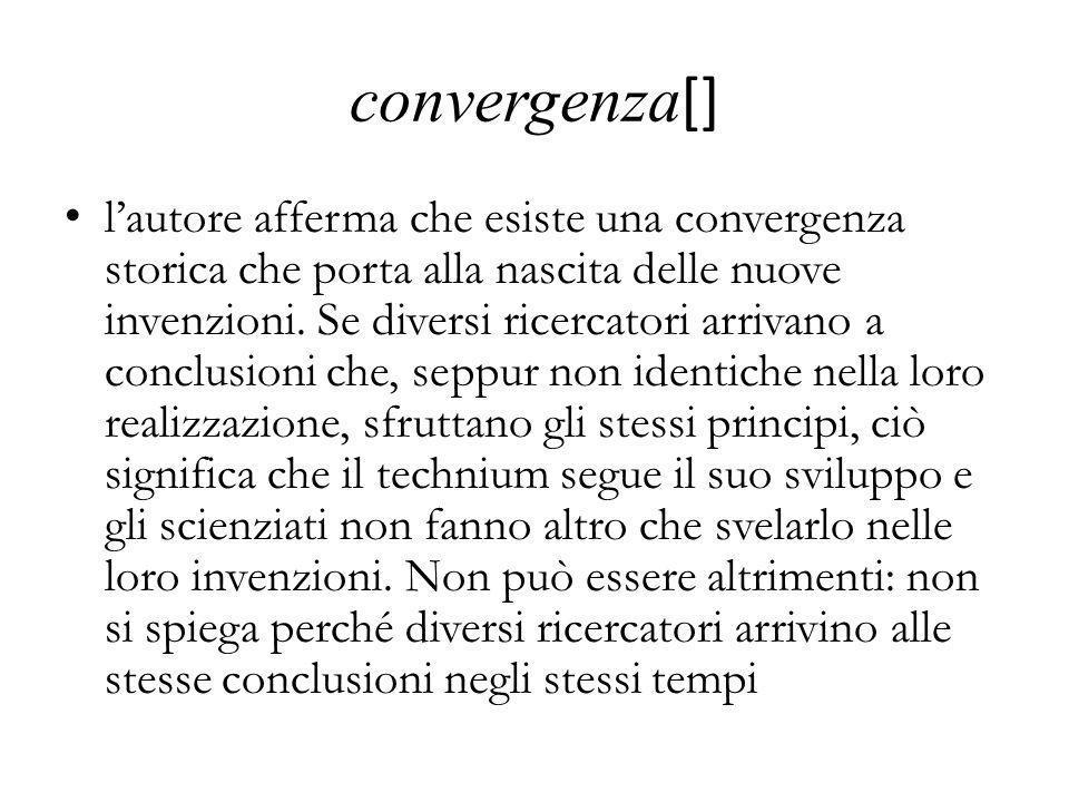 convergenza [] l'autore afferma che esiste una convergenza storica che porta alla nascita delle nuove invenzioni. Se diversi ricercatori arrivano a co