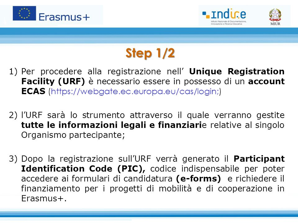 Step 1/2 1)Per procedere alla registrazione nell' Unique Registration Facility (URF) è necessario essere in possesso di un account ECAS (https://webga