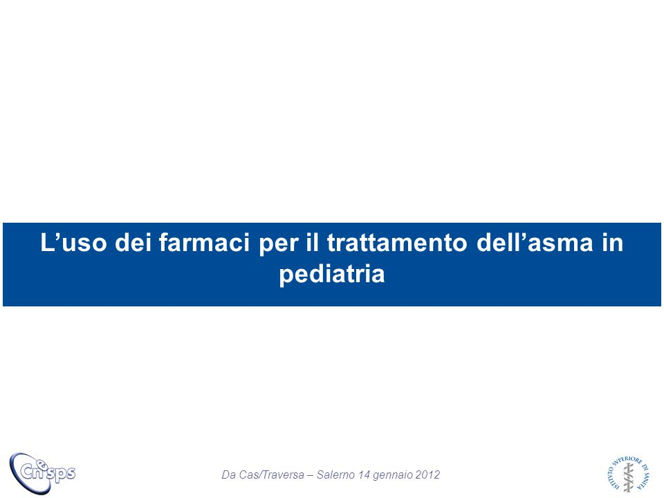 Da Cas/Traversa – Salerno 14 gennaio 2012 L'uso dei farmaci per il trattamento dell'asma in pediatria