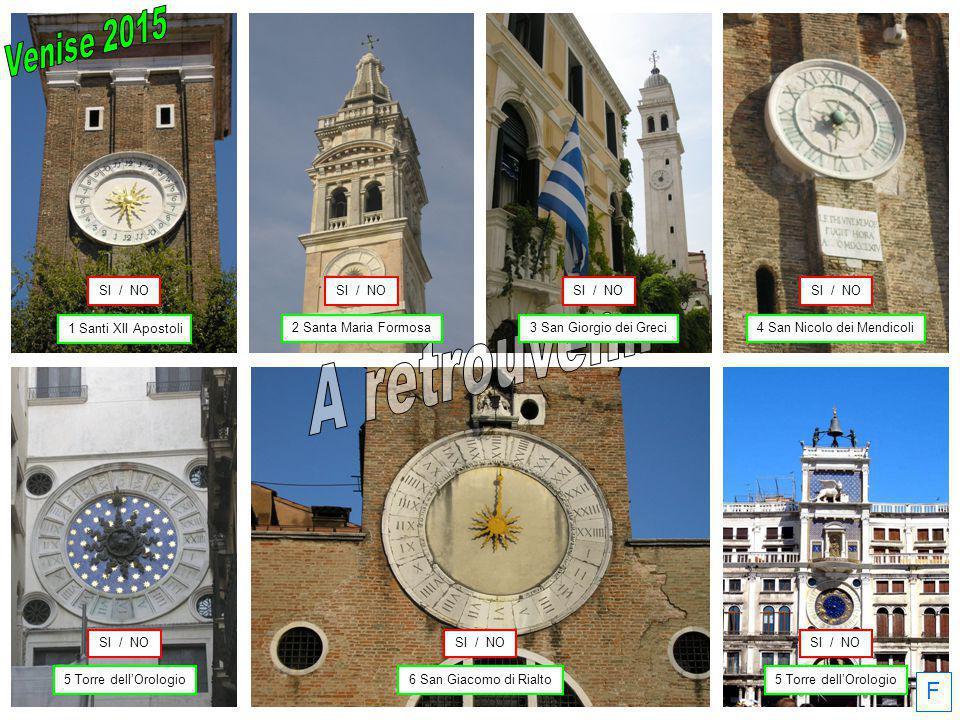 F 1 Santi XII Apostoli 6 San Giacomo di Rialto5 Torre dell'Orologio 4 San Nicolo dei Mendicoli SI / NO 2 Santa Maria Formosa3 San Giorgio dei Greci