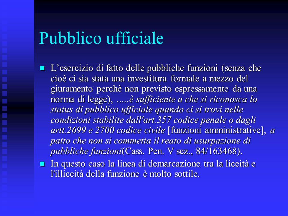 Pubblico ufficiale L'esercizio di fatto delle pubbliche funzioni (senza che cioè ci sia stata una investitura formale a mezzo del giuramento perchè no