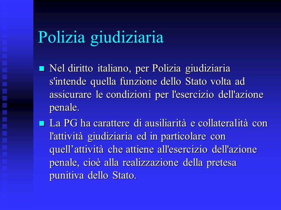 Polizia giudiziaria Nel diritto italiano, per Polizia giudiziaria s'intende quella funzione dello Stato volta ad assicurare le condizioni per l'eserci