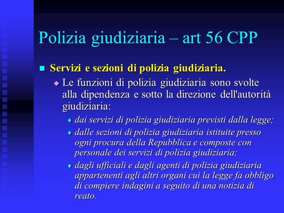 Polizia giudiziaria – art 56 CPP Servizi e sezioni di polizia giudiziaria. Servizi e sezioni di polizia giudiziaria.  Le funzioni di polizia giudizia