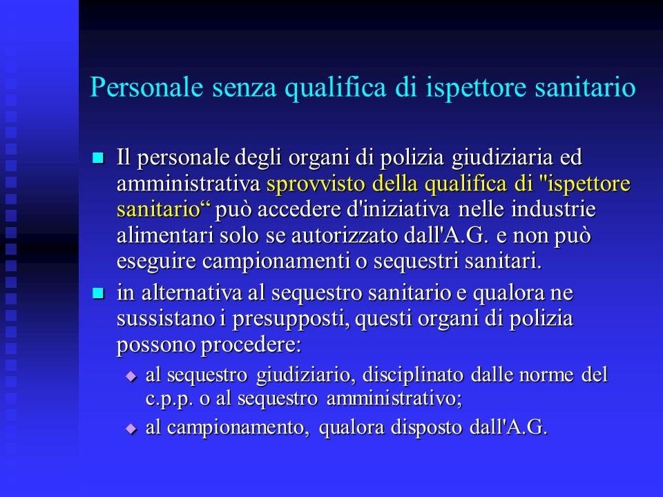Personale senza qualifica di ispettore sanitario Il personale degli organi di polizia giudiziaria ed amministrativa sprovvisto della qualifica di