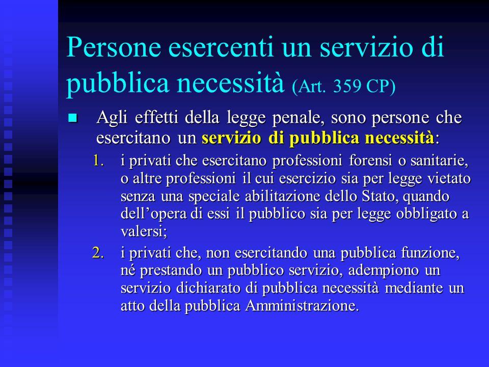 Persone esercenti un servizio di pubblica necessità (Art. 359 CP) Agli effetti della legge penale, sono persone che esercitano un servizio di pubblica