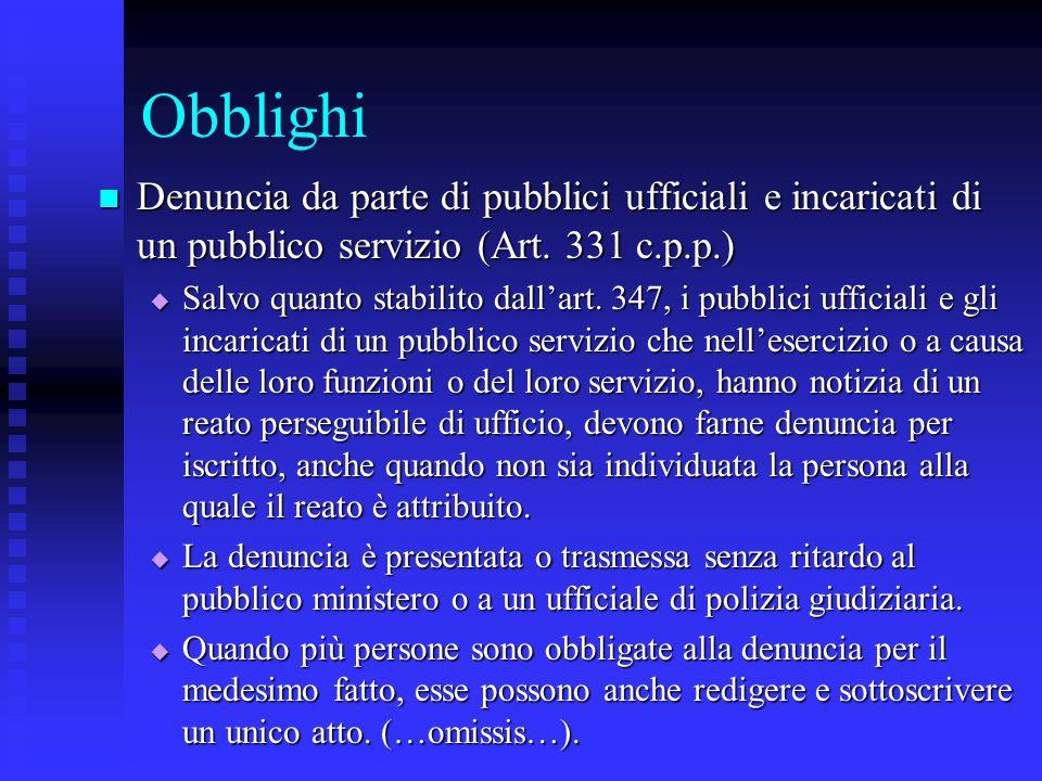 Obblighi Denuncia da parte di pubblici ufficiali e incaricati di un pubblico servizio (Art. 331 c.p.p.) Denuncia da parte di pubblici ufficiali e inca
