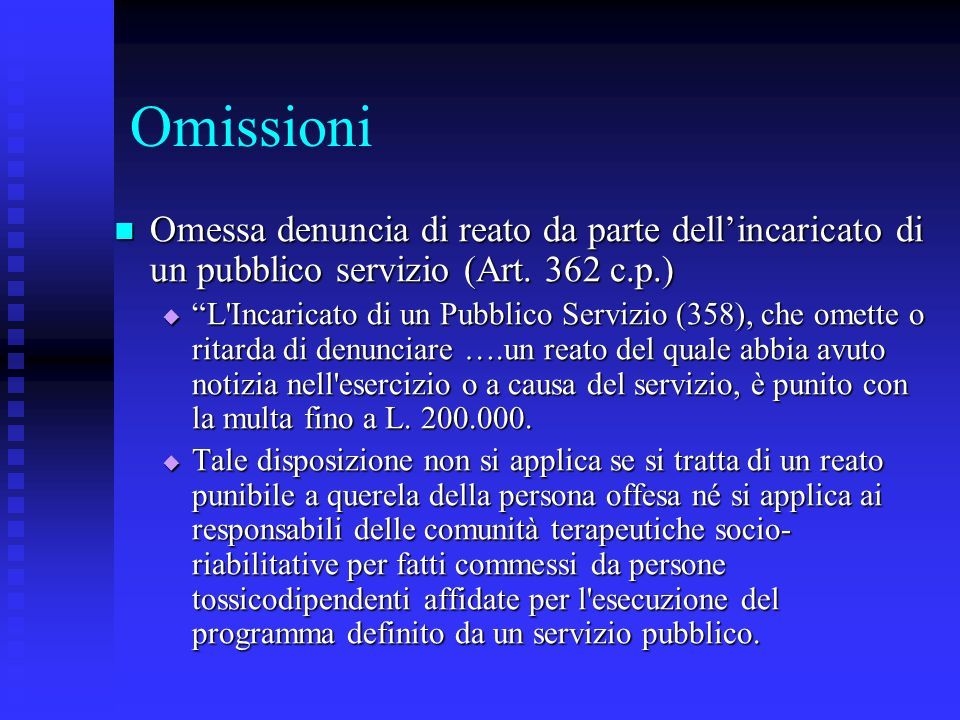 Omissioni Omessa denuncia di reato da parte dell'incaricato di un pubblico servizio (Art. 362 c.p.) Omessa denuncia di reato da parte dell'incaricato