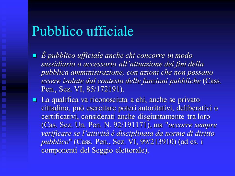 Pubblico ufficiale È pubblico ufficiale anche chi concorre in modo sussidiario o accessorio all'attuazione dei fini della pubblica amministrazione, con azioni che non possano essere isolate dal contesto delle funzioni pubbliche (Cass.