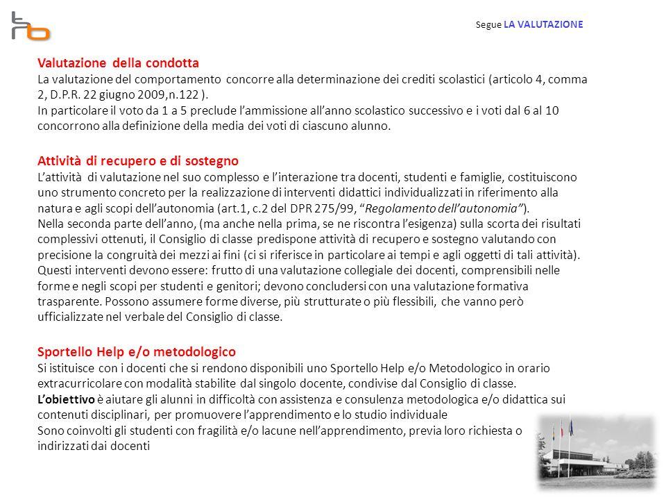 Valutazione della condotta La valutazione del comportamento concorre alla determinazione dei crediti scolastici (articolo 4, comma 2, D.P.R.