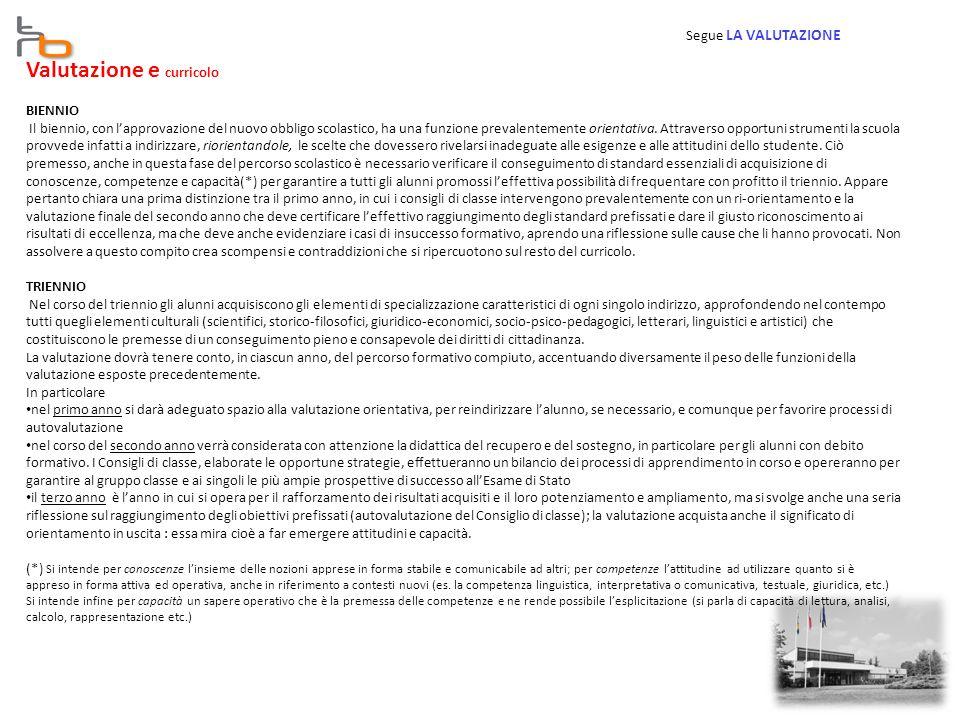 Valutazione e curricolo BIENNIO Il biennio, con l'approvazione del nuovo obbligo scolastico, ha una funzione prevalentemente orientativa.