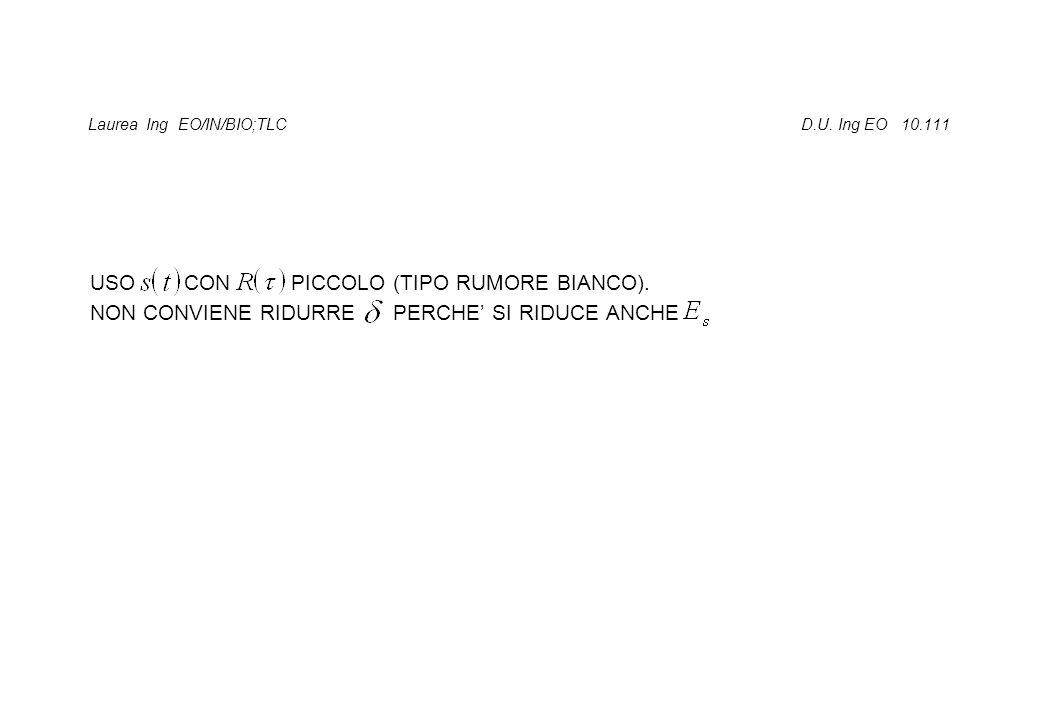 Laurea Ing EO/IN/BIO;TLC D.U. Ing EO 10.111 USO CON PICCOLO (TIPO RUMORE BIANCO). NON CONVIENE RIDURRE PERCHE' SI RIDUCE ANCHE