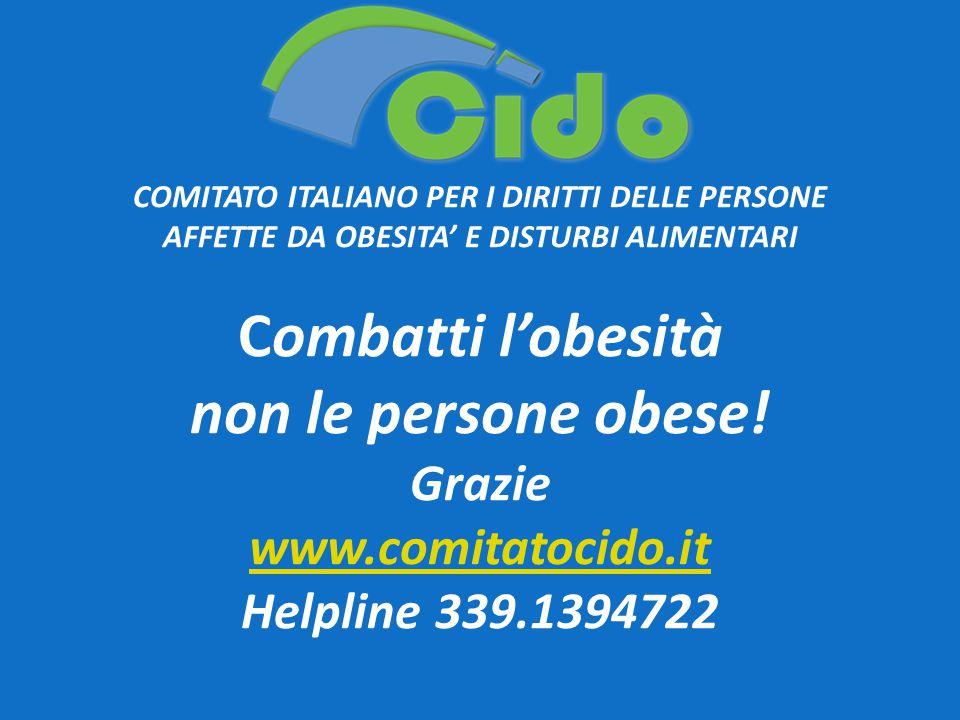 COMITATO ITALIANO PER I DIRITTI DELLE PERSONE AFFETTE DA OBESITA' E DISTURBI ALIMENTARI Combatti l'obesità non le persone obese.