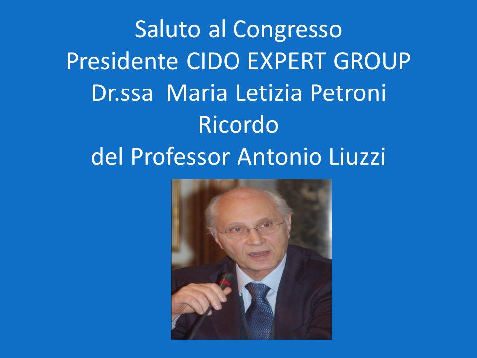 Saluto al Congresso Presidente CIDO EXPERT GROUP Dr.ssa Maria Letizia Petroni Ricordo del Professor Antonio Liuzzi