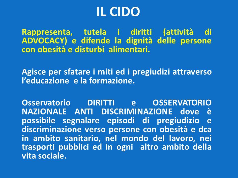 IL CIDO Rappresenta, tutela i diritti (attività di ADVOCACY) e difende la dignità delle persone con obesità e disturbi alimentari.