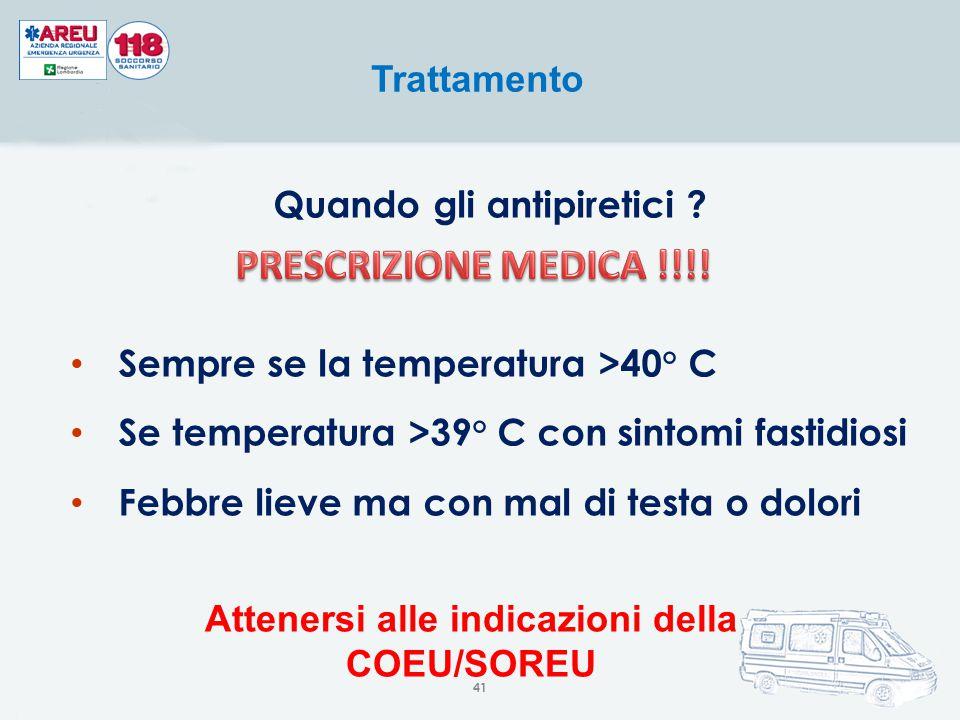 Quando gli antipiretici ? Sempre se la temperatura >40° C Se temperatura >39° C con sintomi fastidiosi Febbre lieve ma con mal di testa o dolori Tratt