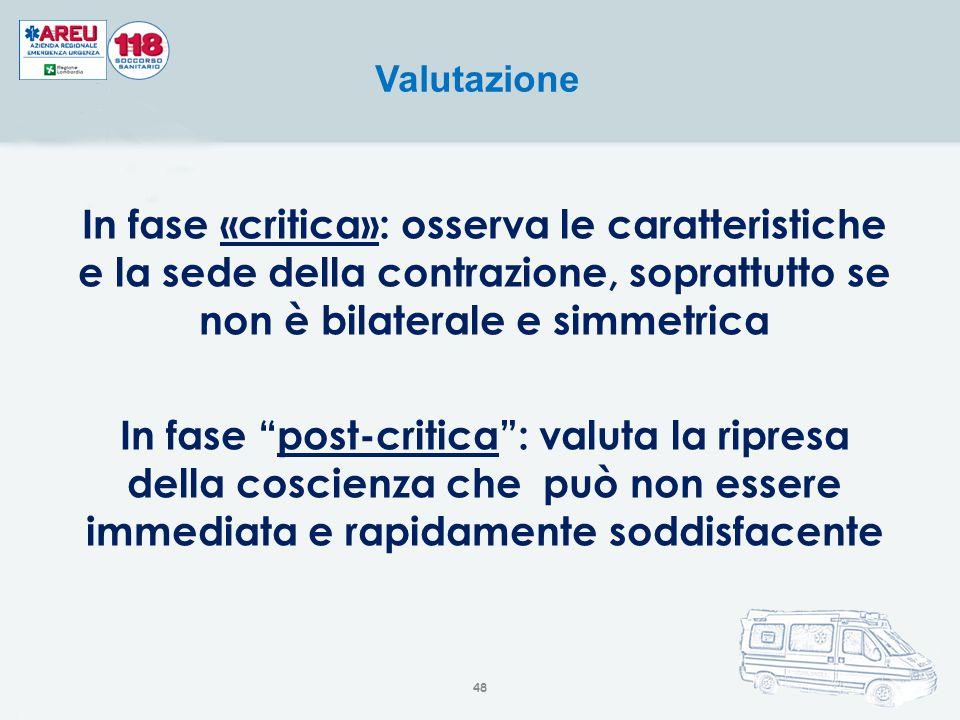"""In fase «critica»: osserva le caratteristiche e la sede della contrazione, soprattutto se non è bilaterale e simmetrica In fase """"post-critica"""": valuta"""