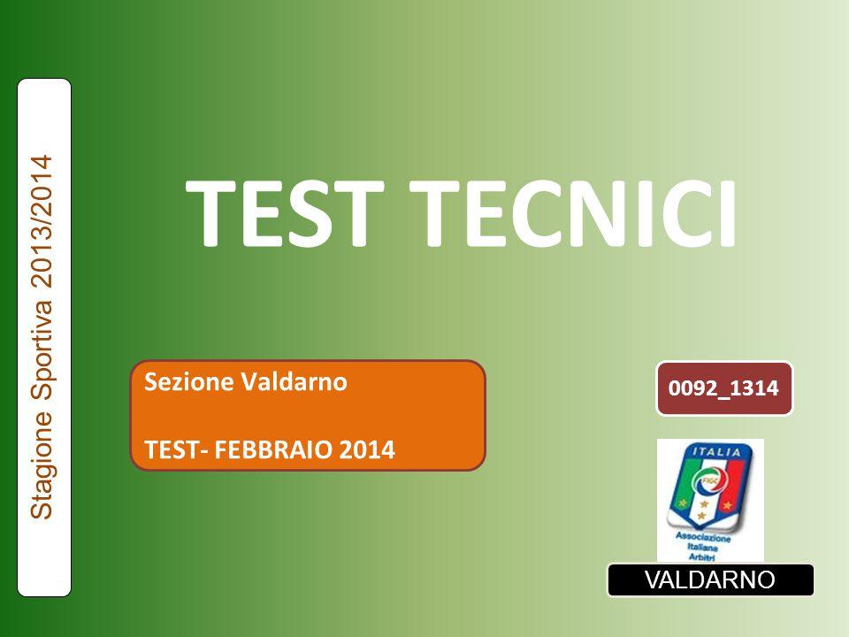 TEST TECNICI Stagione Sportiva 2013/2014 Sezione Valdarno TEST- FEBBRAIO 2014 VALDARNO 0092_1314